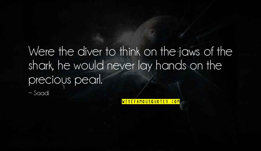 Jaws Quotes By Saadi: Were the diver to think on the jaws