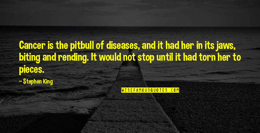 Jaws Quotes By Stephen King: Cancer is the pitbull of diseases, and it