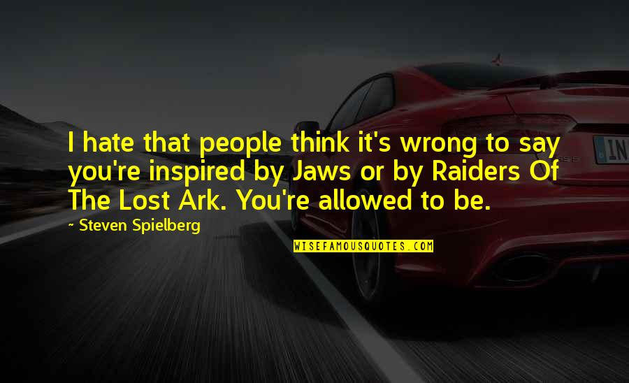 Jaws Quotes By Steven Spielberg: I hate that people think it's wrong to