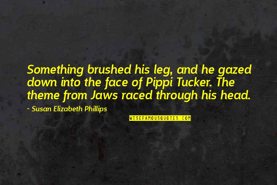 Jaws Quotes By Susan Elizabeth Phillips: Something brushed his leg, and he gazed down