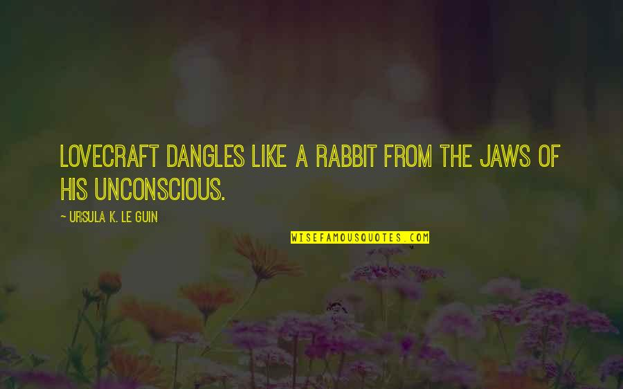 Jaws Quotes By Ursula K. Le Guin: Lovecraft dangles like a rabbit from the jaws