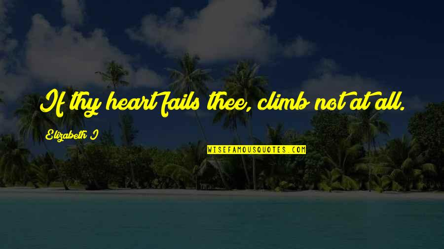Jaws Richard Dreyfuss Quotes By Elizabeth I: If thy heart fails thee, climb not at