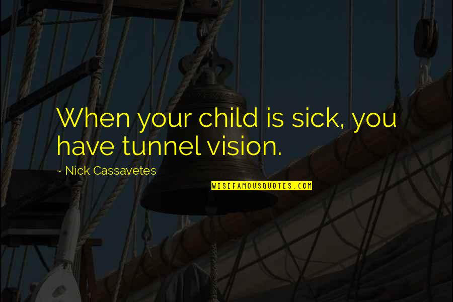 Jaws Richard Dreyfuss Quotes By Nick Cassavetes: When your child is sick, you have tunnel