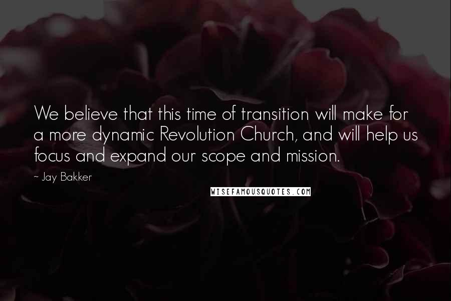 Jay Bakker quotes: We believe that this time of transition will make for a more dynamic Revolution Church, and will help us focus and expand our scope and mission.