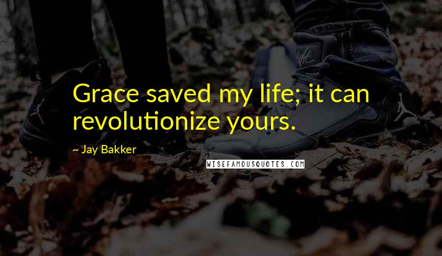 Jay Bakker quotes: Grace saved my life; it can revolutionize yours.