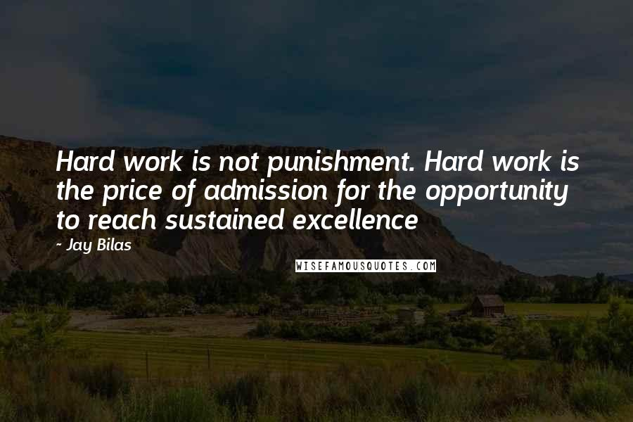 Jay Bilas quotes: Hard work is not punishment. Hard work is the price of admission for the opportunity to reach sustained excellence