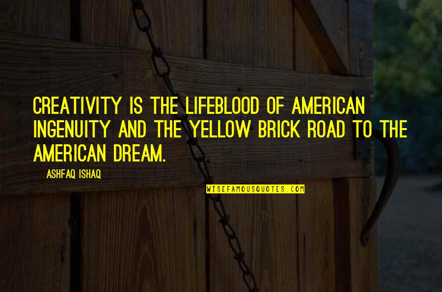 Jay Cooke Quotes By Ashfaq Ishaq: Creativity is the lifeblood of American ingenuity and
