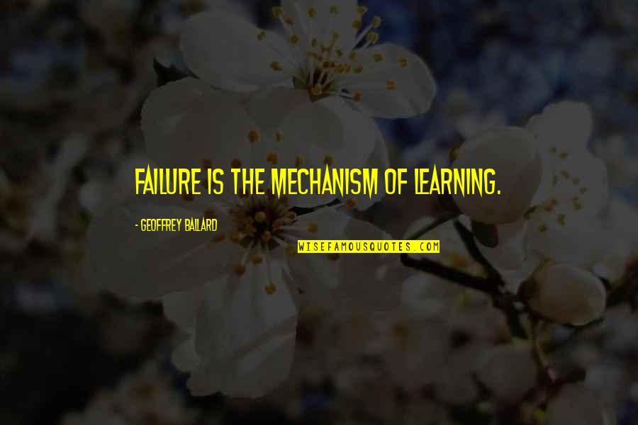 Jay Cooke Quotes By Geoffrey Ballard: Failure is the mechanism of learning.