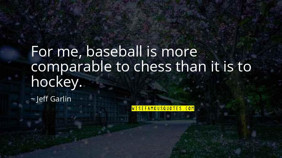 Jay Cooke Quotes By Jeff Garlin: For me, baseball is more comparable to chess