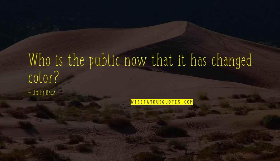 Jay Cooke Quotes By Judy Baca: Who is the public now that it has