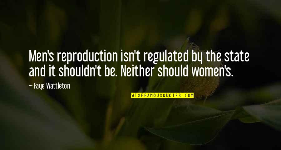 Jay Farrar Quotes By Faye Wattleton: Men's reproduction isn't regulated by the state and