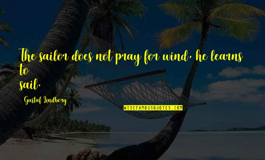 Jay Farrar Quotes By Gustaf Lindborg: The sailor does not pray for wind, he