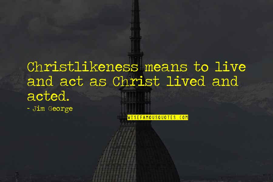Jay Farrar Quotes By Jim George: Christlikeness means to live and act as Christ