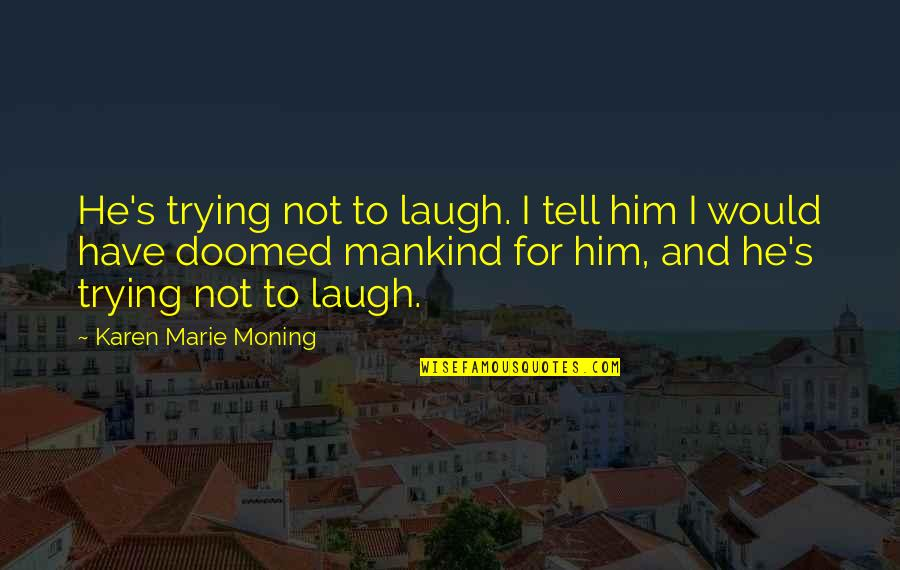 Jay Farrar Quotes By Karen Marie Moning: He's trying not to laugh. I tell him