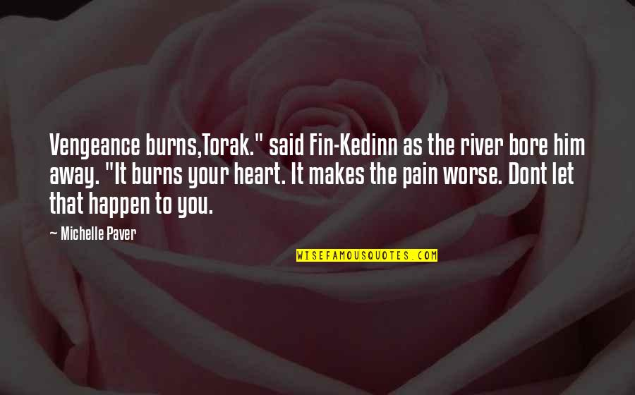 "Jay Kulina Quotes By Michelle Paver: Vengeance burns,Torak."" said Fin-Kedinn as the river bore"