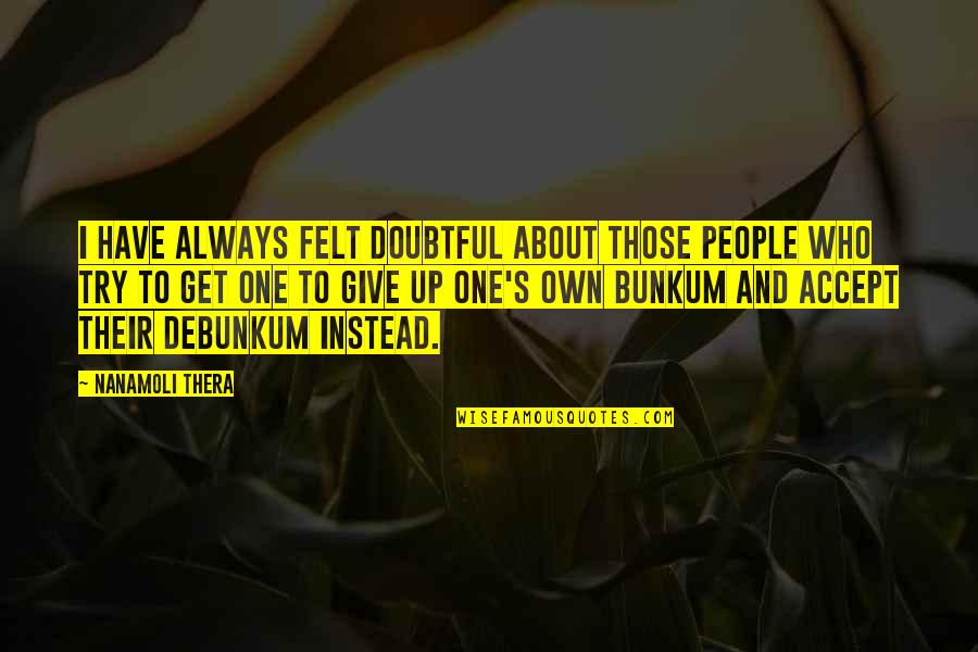Jay Kulina Quotes By Nanamoli Thera: I have always felt doubtful about those people
