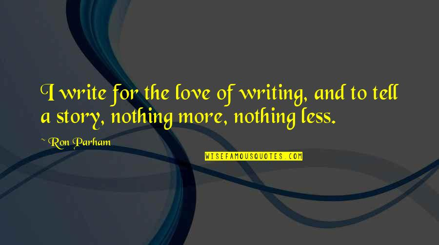 Jay Kulina Quotes By Ron Parham: I write for the love of writing, and