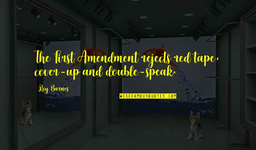 Jay Kulina Quotes By Roy Barnes: The First Amendment rejects red tape, cover-up and