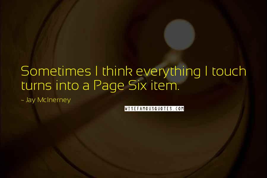 Jay McInerney quotes: Sometimes I think everything I touch turns into a Page Six item.