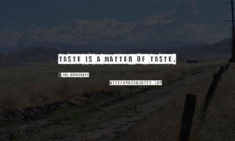 Jay McInerney quotes: Taste is a matter of taste.