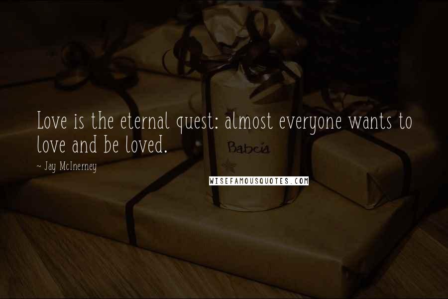 Jay McInerney quotes: Love is the eternal quest: almost everyone wants to love and be loved.