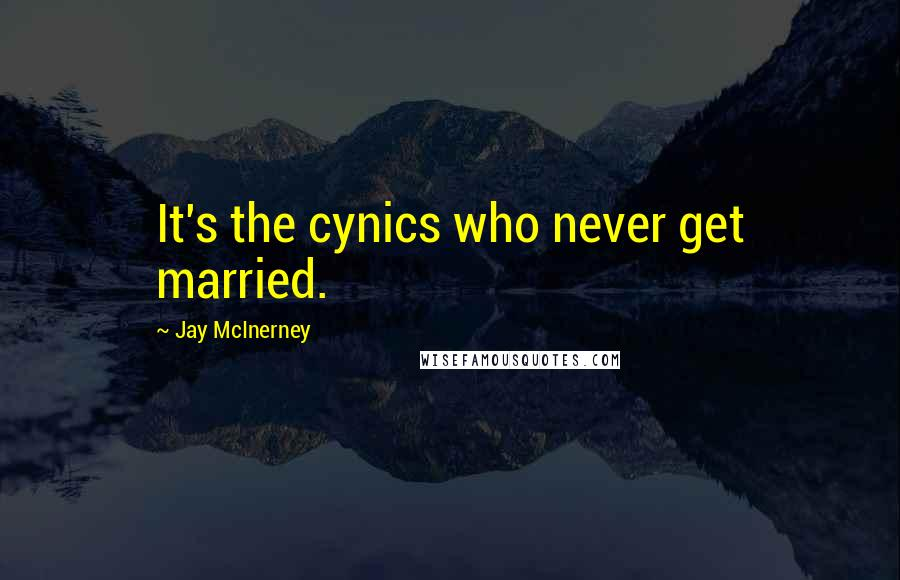 Jay McInerney quotes: It's the cynics who never get married.