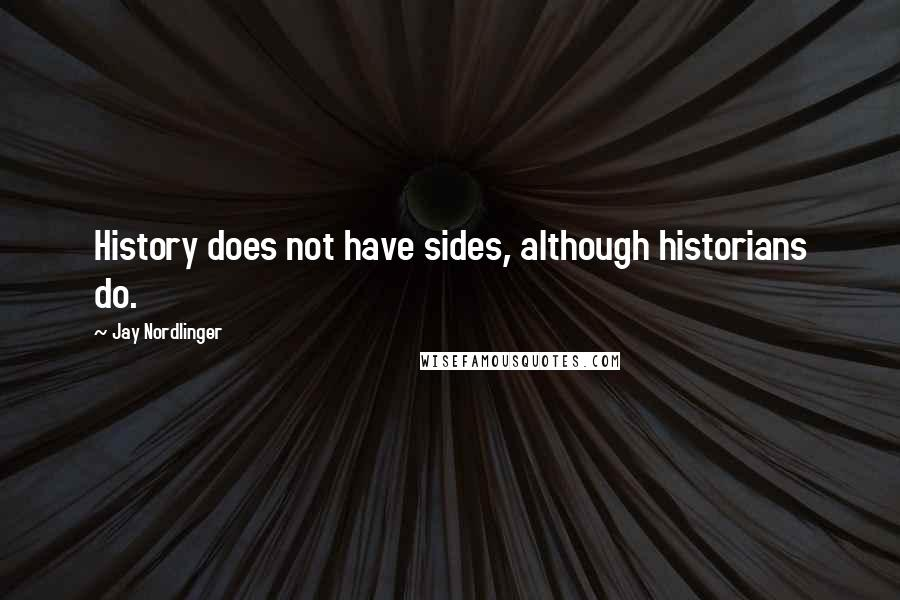 Jay Nordlinger quotes: History does not have sides, although historians do.