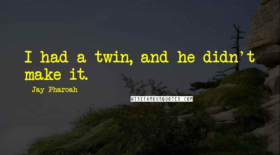 Jay Pharoah quotes: I had a twin, and he didn't make it.