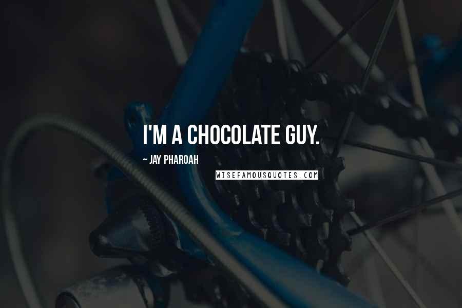 Jay Pharoah quotes: I'm a chocolate guy.