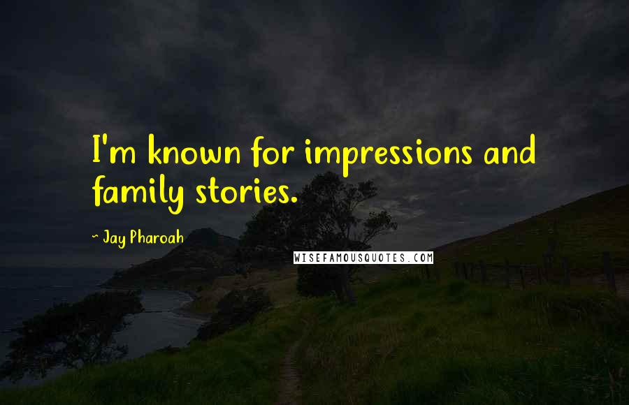 Jay Pharoah quotes: I'm known for impressions and family stories.