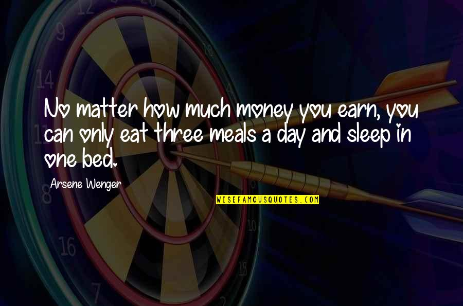 Jayadeva Quotes By Arsene Wenger: No matter how much money you earn, you