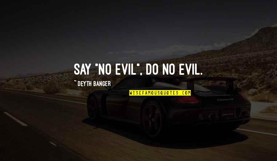 "Jayadeva Quotes By Deyth Banger: Say ""No Evil"", do no evil."