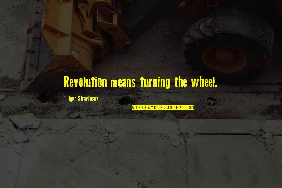 Jayadeva Quotes By Igor Stravinsky: Revolution means turning the wheel.