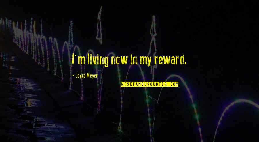 Jayadeva Quotes By Joyce Meyer: I'm living now in my reward.