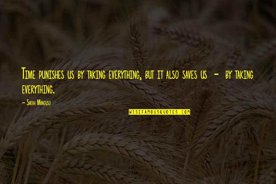 Jayadeva Quotes By Sarah Manguso: Time punishes us by taking everything, but it