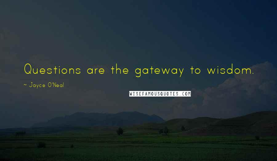 Jayce O'Neal quotes: Questions are the gateway to wisdom.