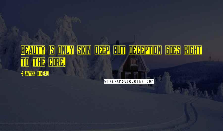 Jayce O'Neal quotes: Beauty is only skin deep but deception goes right to the core.
