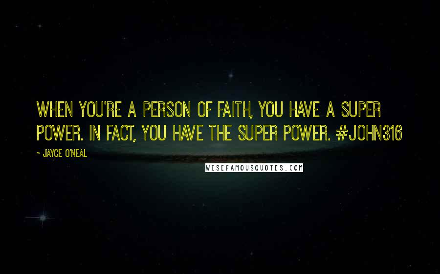 Jayce O'Neal quotes: When you're a person of Faith, you have a super power. In fact, you have THE Super Power. #john316