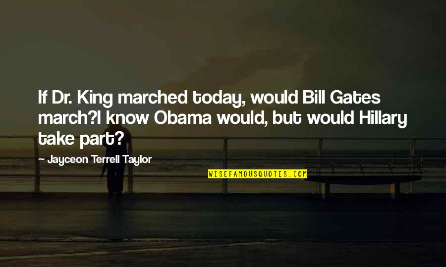 Jayceon Terrell Taylor Quotes By Jayceon Terrell Taylor: If Dr. King marched today, would Bill Gates