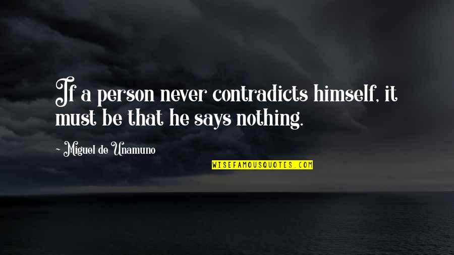 Jayceon Terrell Taylor Quotes By Miguel De Unamuno: If a person never contradicts himself, it must