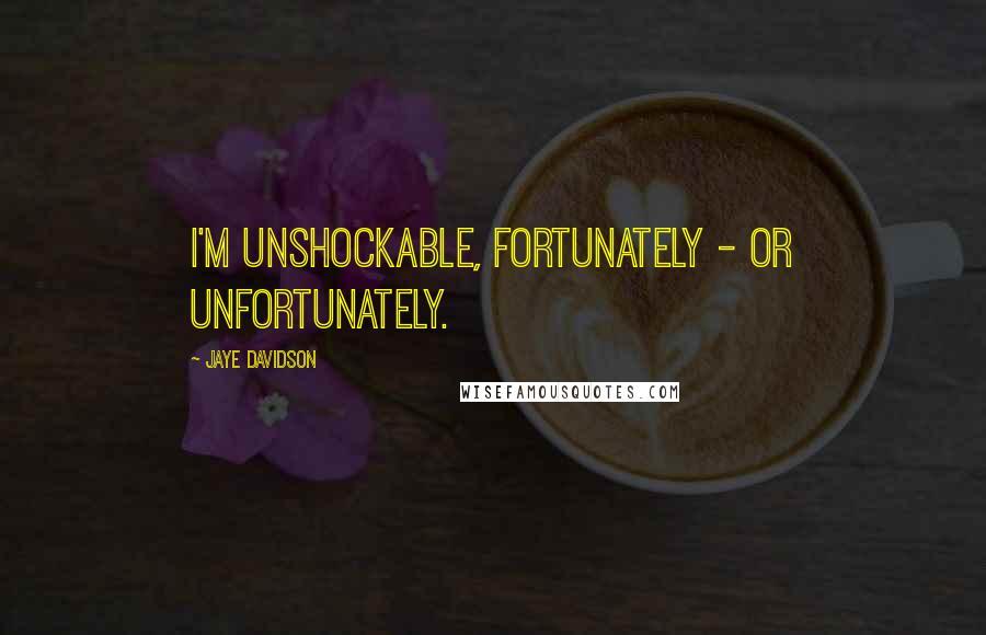 Jaye Davidson quotes: I'm unshockable, fortunately - or unfortunately.