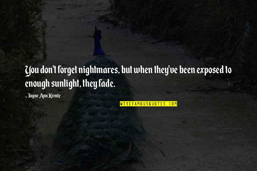 Jayne Ann Krentz Quotes By Jayne Ann Krentz: You don't forget nightmares, but when they've been