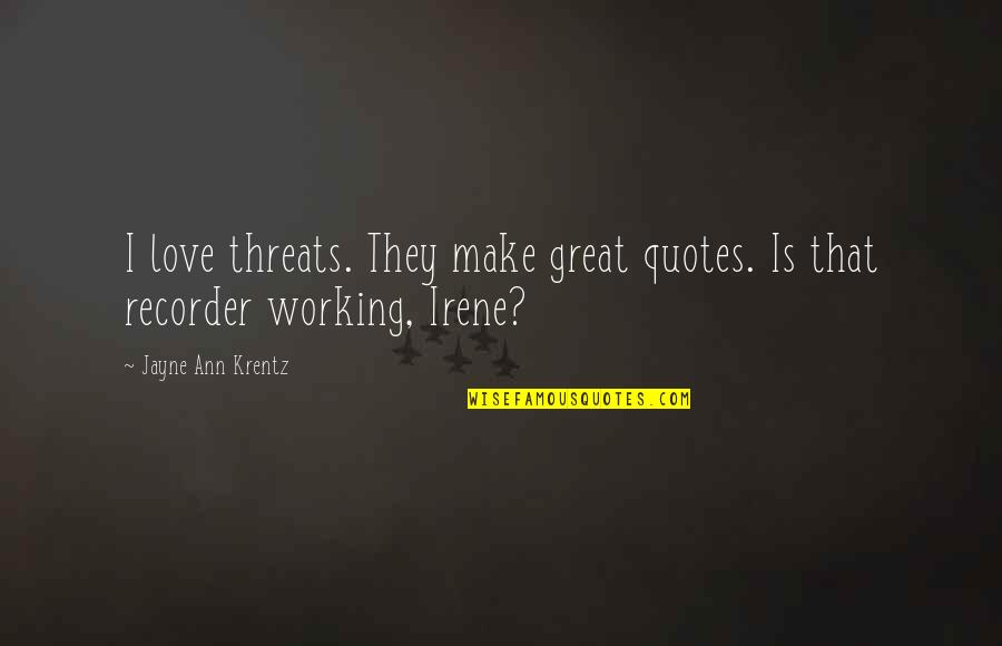 Jayne Ann Krentz Quotes By Jayne Ann Krentz: I love threats. They make great quotes. Is