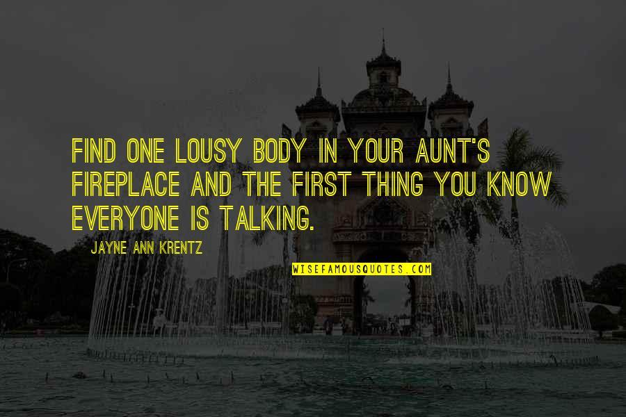 Jayne Ann Krentz Quotes By Jayne Ann Krentz: Find one lousy body in your aunt's fireplace