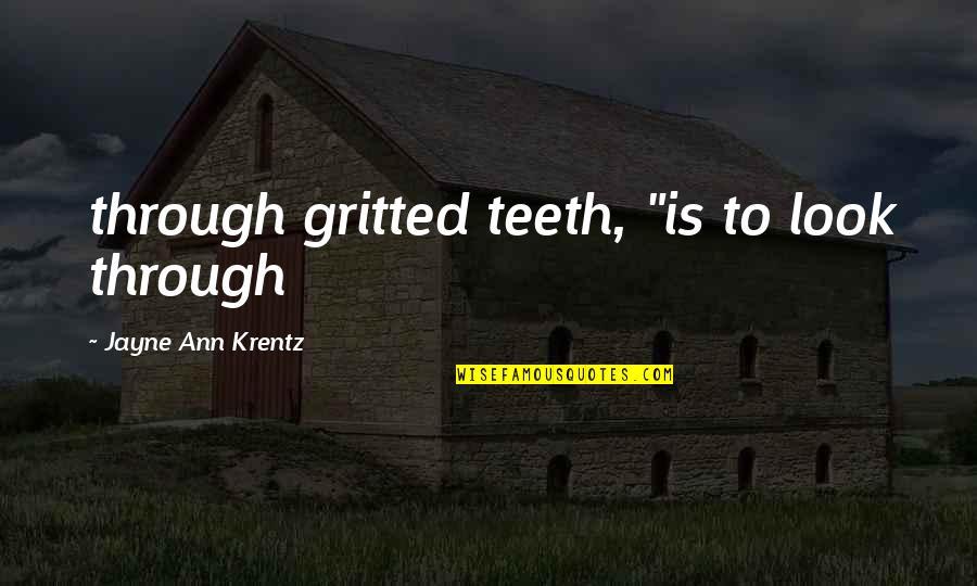 "Jayne Ann Krentz Quotes By Jayne Ann Krentz: through gritted teeth, ""is to look through"