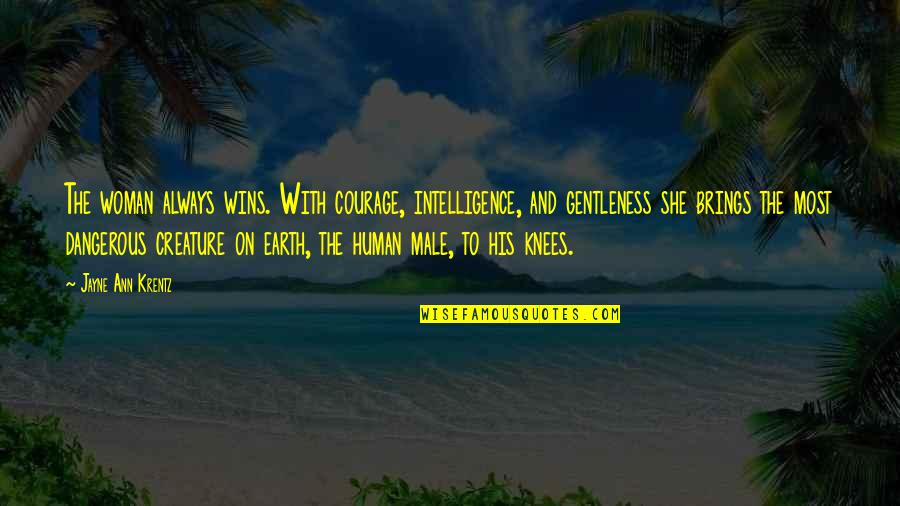 Jayne Ann Krentz Quotes By Jayne Ann Krentz: The woman always wins. With courage, intelligence, and