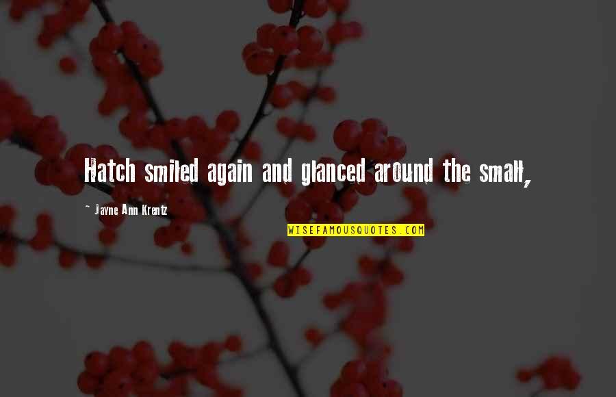 Jayne Ann Krentz Quotes By Jayne Ann Krentz: Hatch smiled again and glanced around the small,