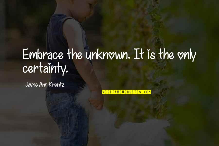Jayne Ann Krentz Quotes By Jayne Ann Krentz: Embrace the unknown. It is the only certainty.
