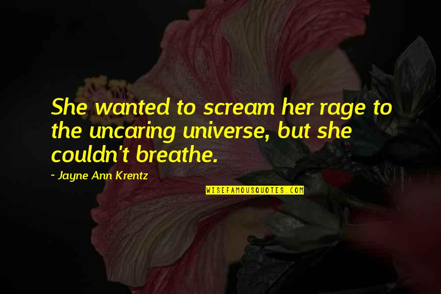 Jayne Ann Krentz Quotes By Jayne Ann Krentz: She wanted to scream her rage to the