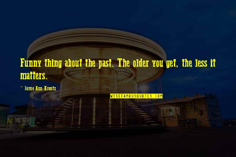 Jayne Ann Krentz Quotes By Jayne Ann Krentz: Funny thing about the past. The older you